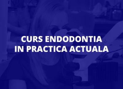 Curs Endodontia in practica actuala